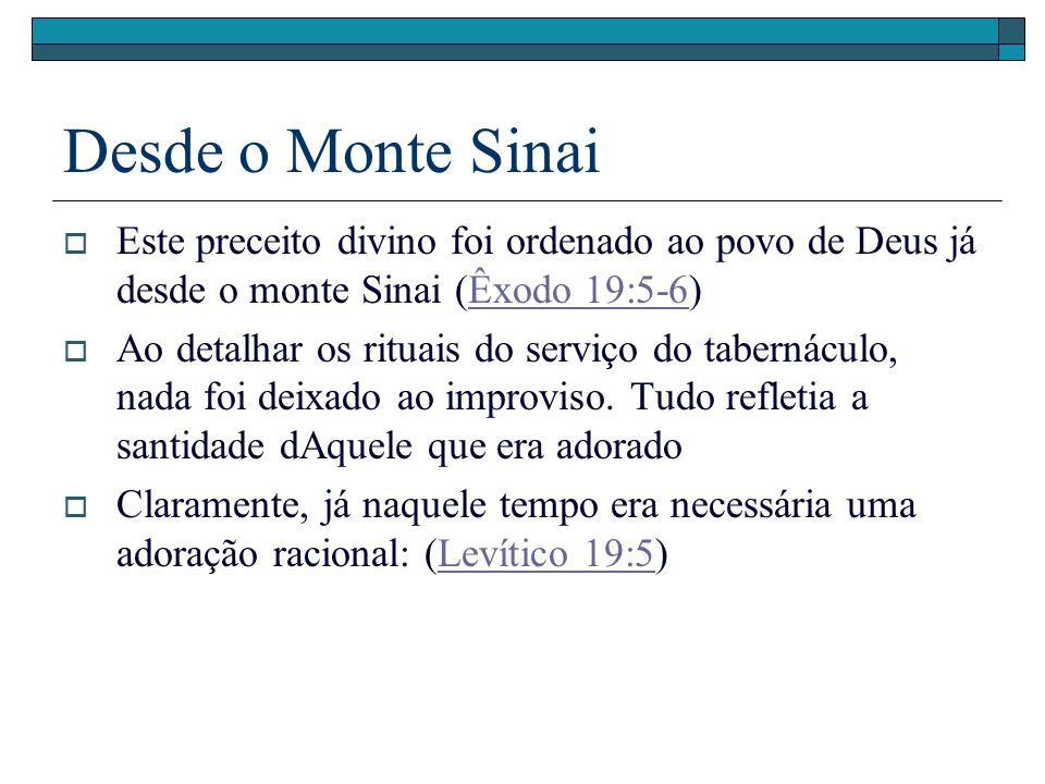 Desde o Monte Sinai Este preceito divino foi ordenado ao povo de Deus já desde o monte Sinai (Êxodo 19:5-6)