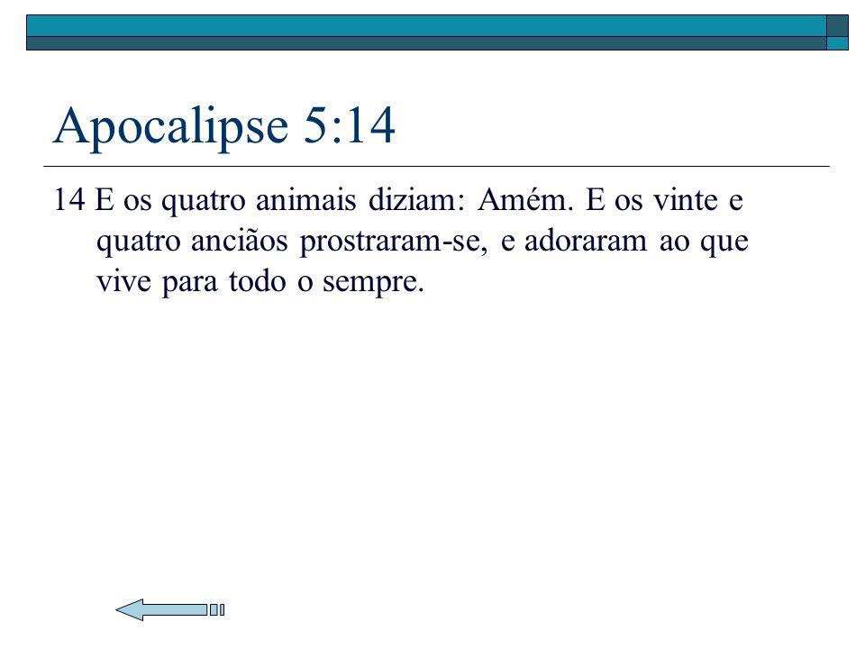 Apocalipse 5:14 14 E os quatro animais diziam: Amém.