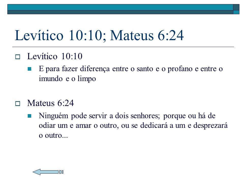 Levítico 10:10; Mateus 6:24 Levítico 10:10 Mateus 6:24