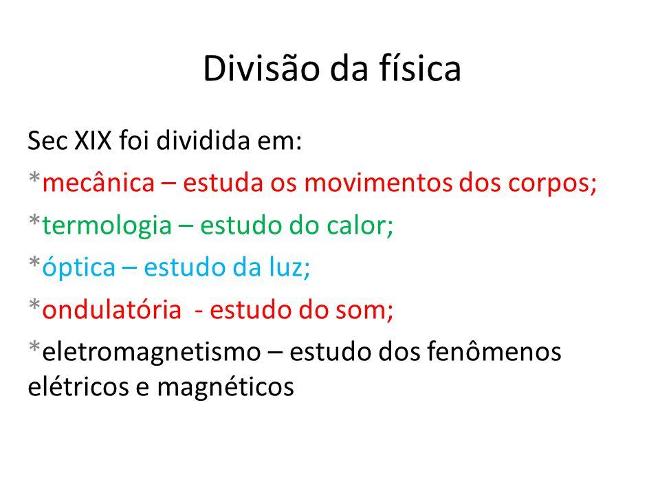 Divisão da física Sec XIX foi dividida em: