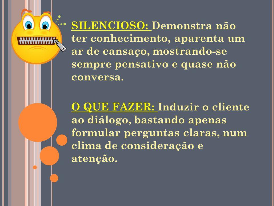 SILENCIOSO: Demonstra não ter conhecimento, aparenta um ar de cansaço, mostrando-se sempre pensativo e quase não conversa.