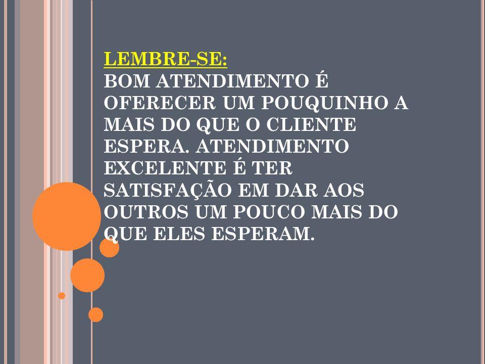 LEMBRE-SE: BOM ATENDIMENTO É OFERECER UM POUQUINHO A MAIS DO QUE O CLIENTE ESPERA.