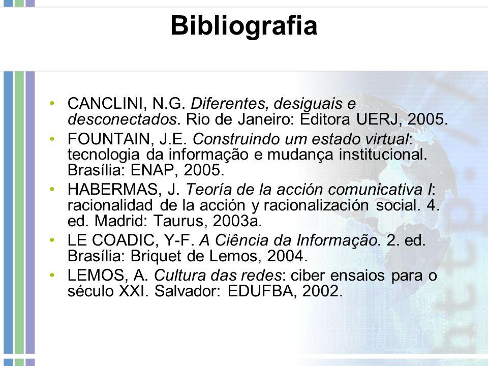Bibliografia CANCLINI, N.G. Diferentes, desiguais e desconectados. Rio de Janeiro: Editora UERJ, 2005.