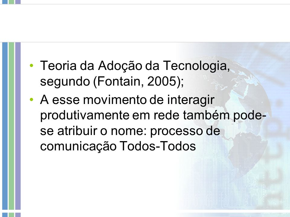 Teoria da Adoção da Tecnologia, segundo (Fontain, 2005);