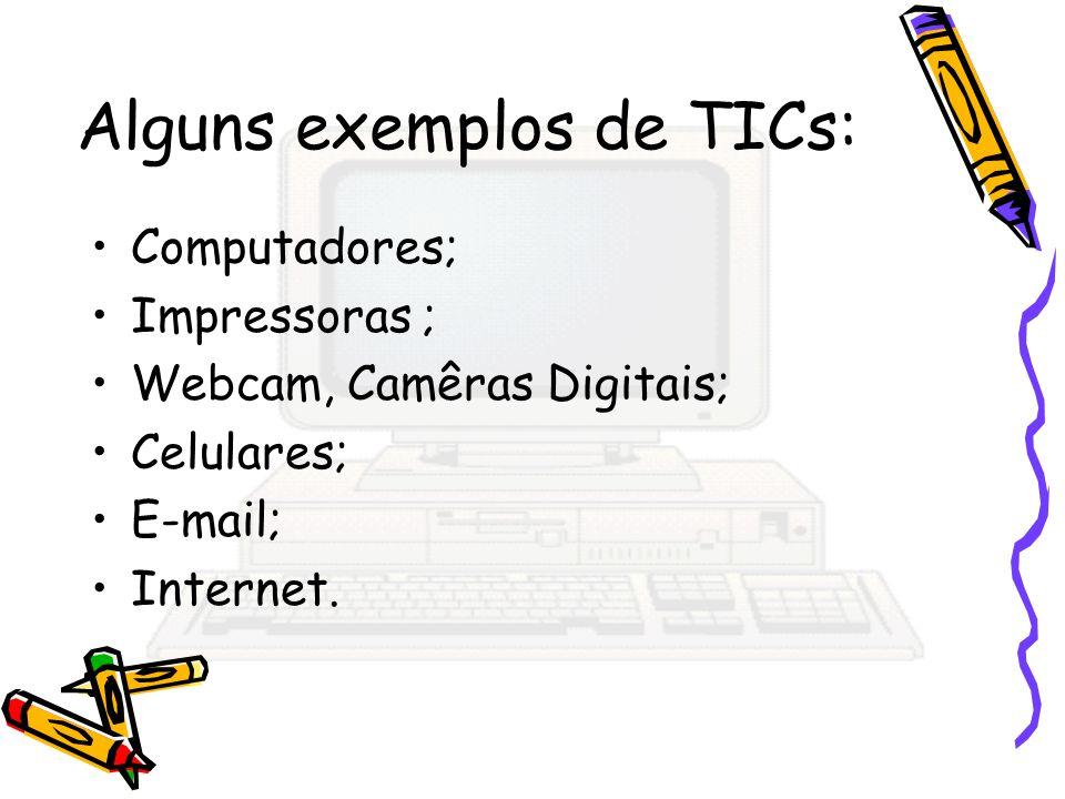 Alguns exemplos de TICs: