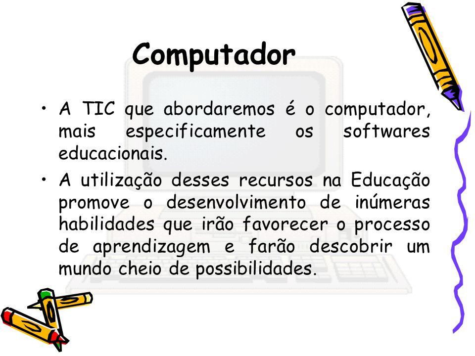 Computador A TIC que abordaremos é o computador, mais especificamente os softwares educacionais.