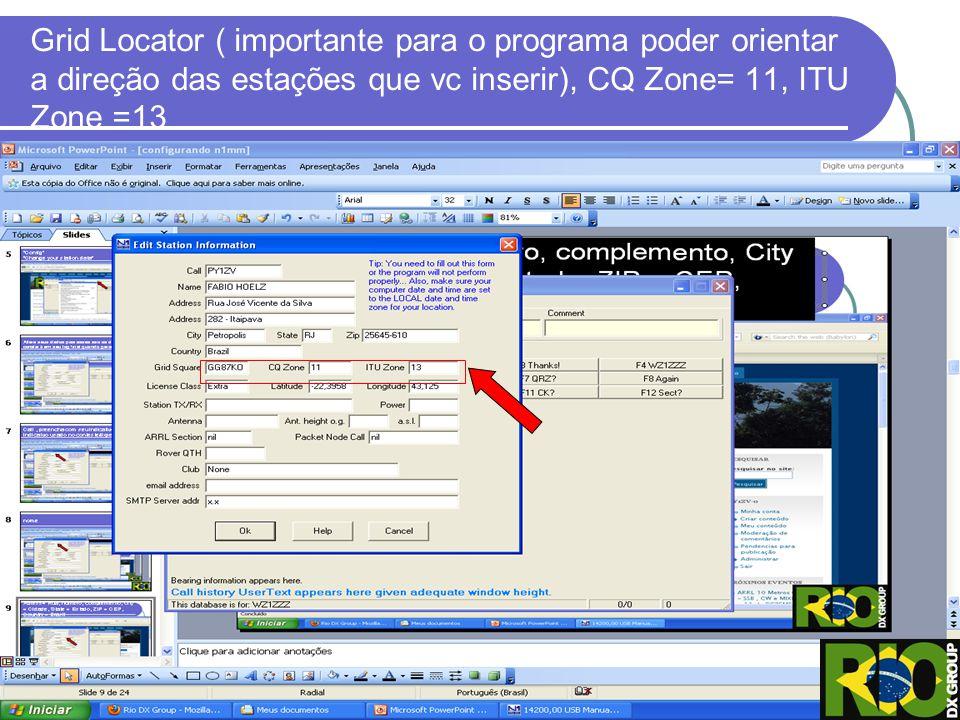 Grid Locator ( importante para o programa poder orientar a direção das estações que vc inserir), CQ Zone= 11, ITU Zone =13