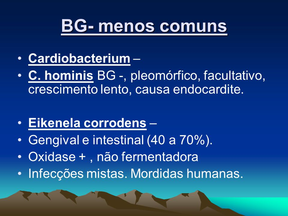 BG- menos comuns Cardiobacterium –