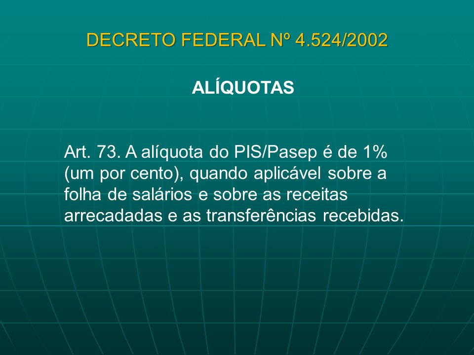 DECRETO FEDERAL Nº 4.524/2002 ALÍQUOTAS
