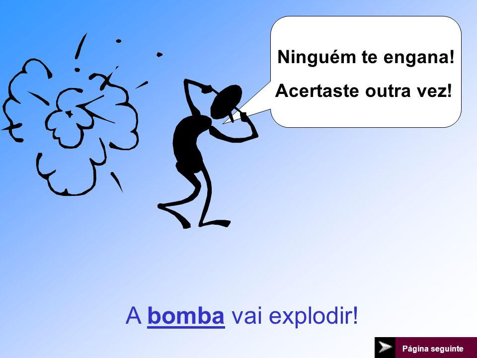 A bomba vai explodir! Ninguém te engana! Acertaste outra vez!