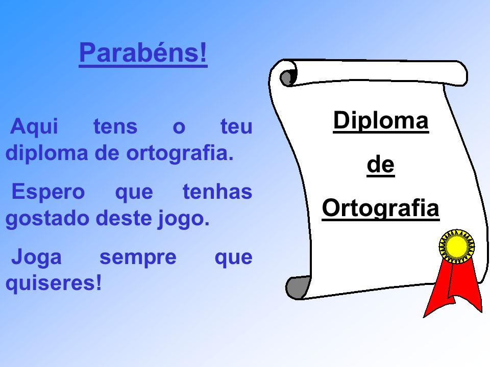 Parabéns! Diploma de Ortografia Aqui tens o teu diploma de ortografia.