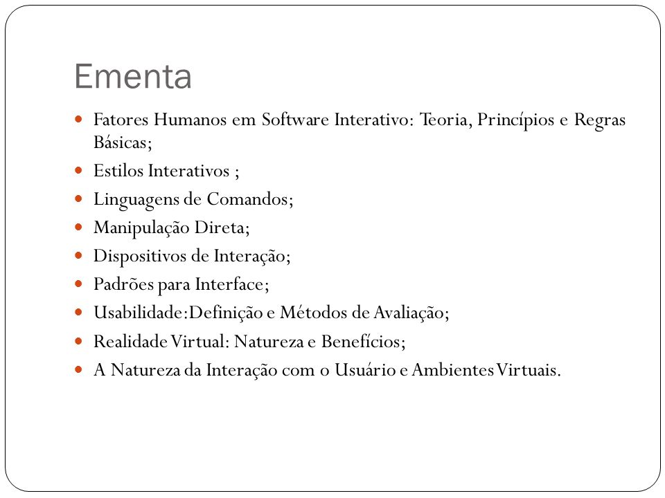 Ementa Fatores Humanos em Software Interativo: Teoria, Princípios e Regras Básicas; Estilos Interativos ;