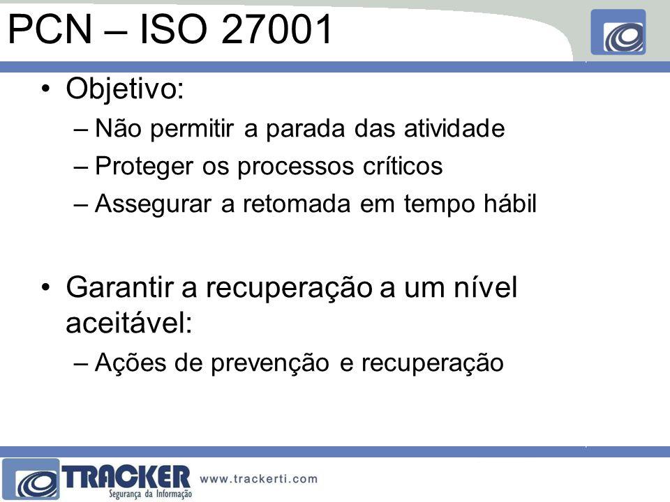 PCN – ISO 27001 Objetivo: Garantir a recuperação a um nível aceitável: