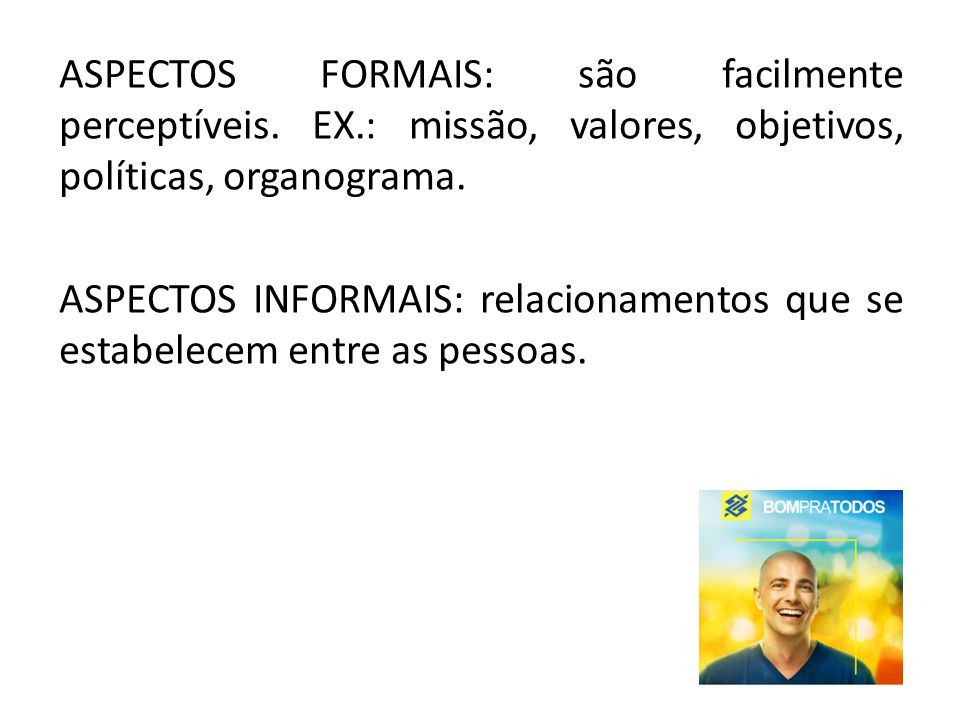 ASPECTOS FORMAIS: são facilmente perceptíveis. EX