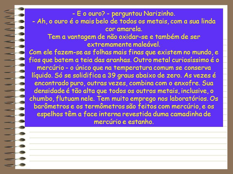 - E o ouro - perguntou Narizinho.