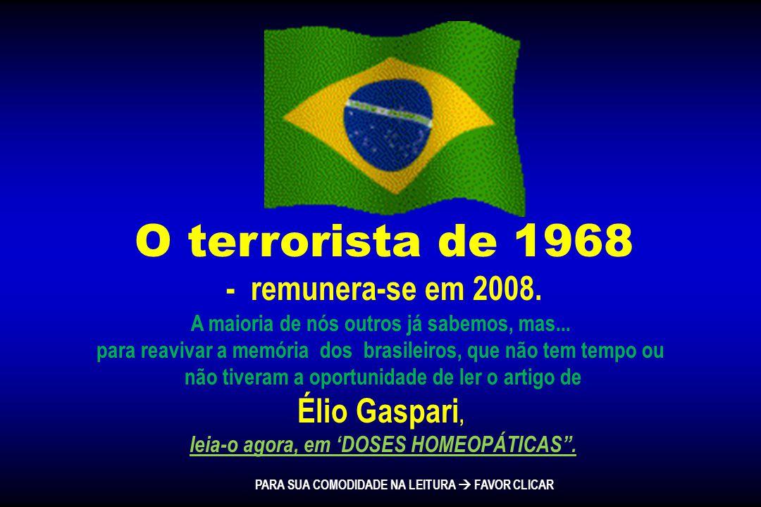 O terrorista de 1968 - remunera-se em 2008. Élio Gaspari,