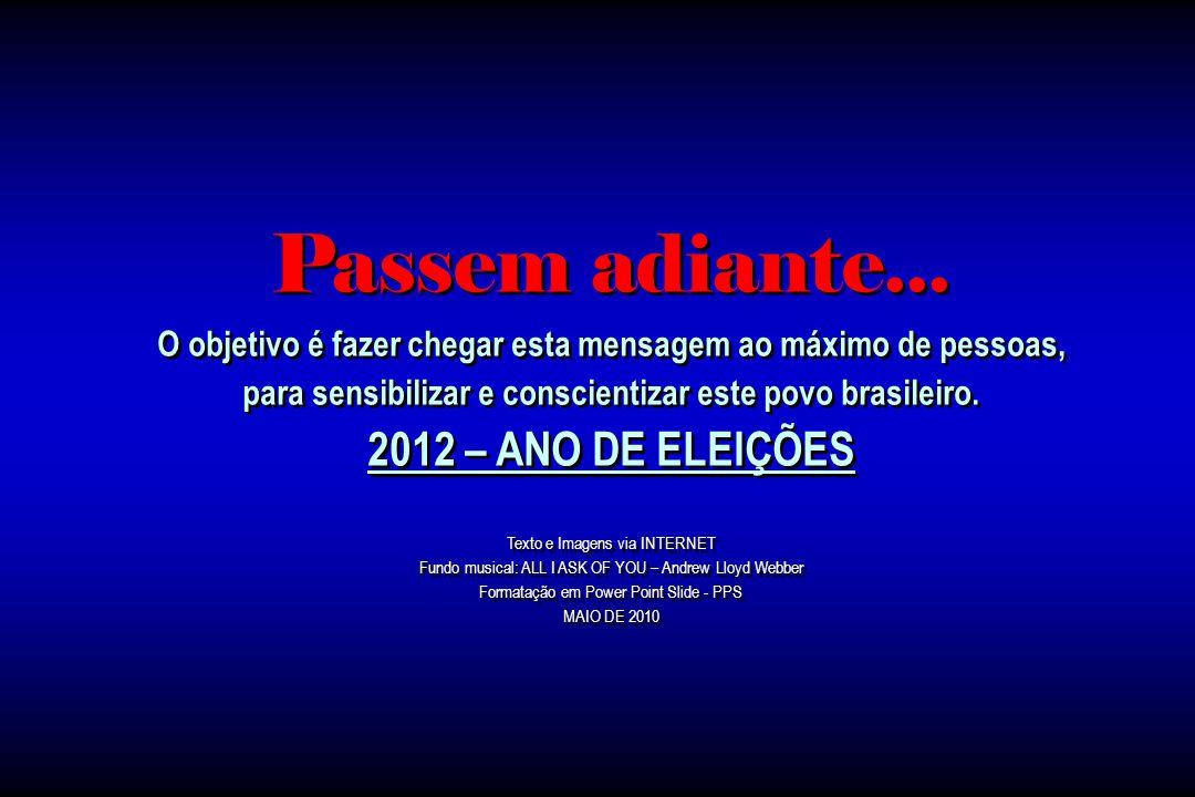 Passem adiante... 2012 – ANO DE ELEIÇÕES