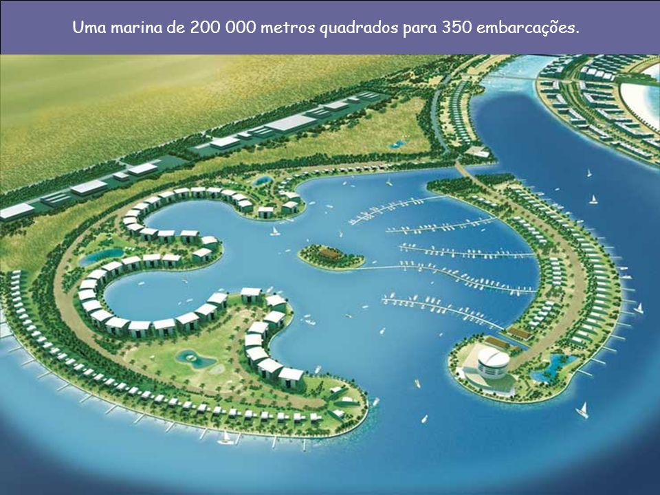 Uma marina de 200 000 metros quadrados para 350 embarcações.