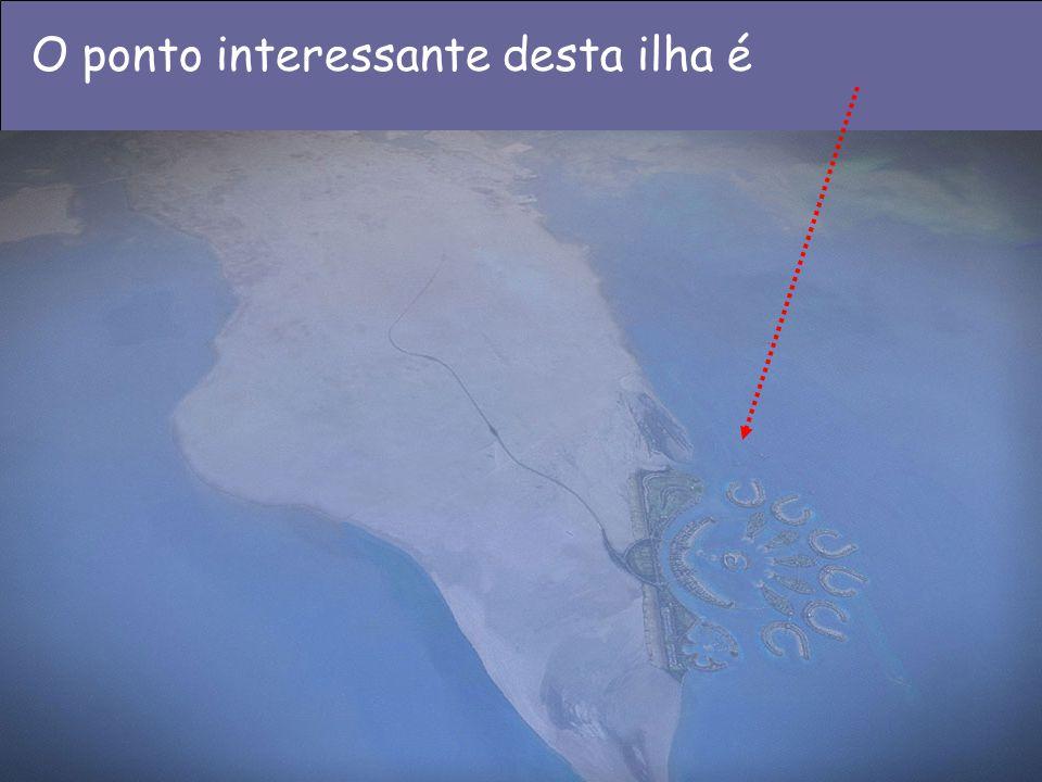 O ponto interessante desta ilha é