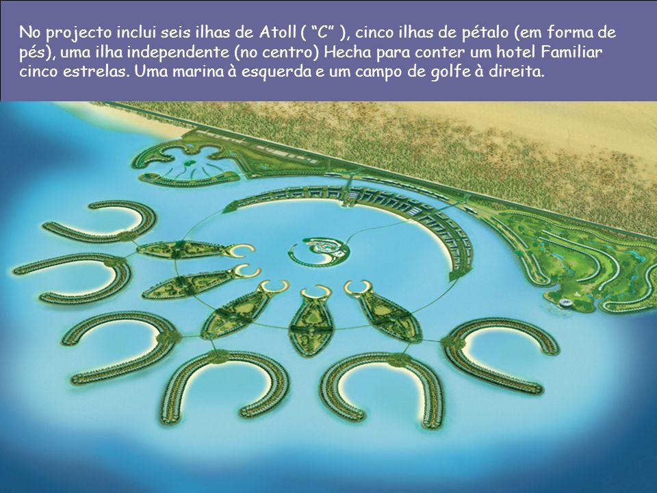 No projecto inclui seis ilhas de Atoll ( C ), cinco ilhas de pétalo (em forma de pés), uma ilha independente (no centro) Hecha para conter um hotel Familiar cinco estrelas.