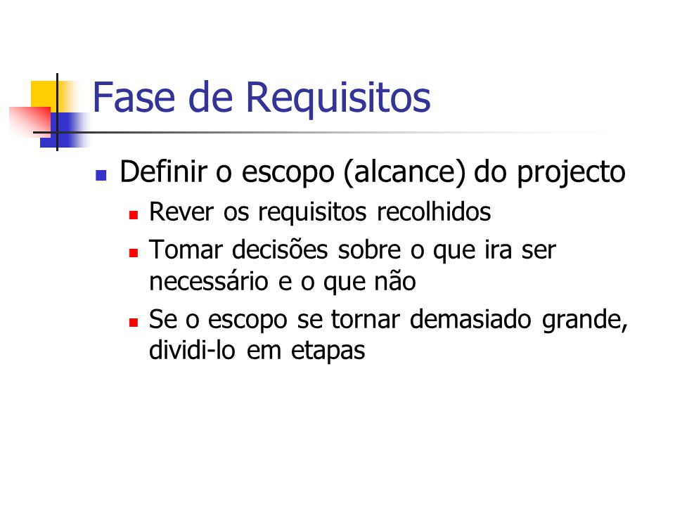 Fase de Requisitos Definir o escopo (alcance) do projecto