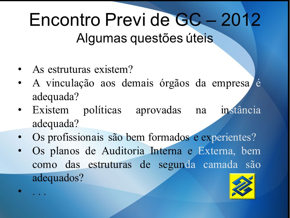 Encontro Previ de GC – 2012 Algumas questões úteis