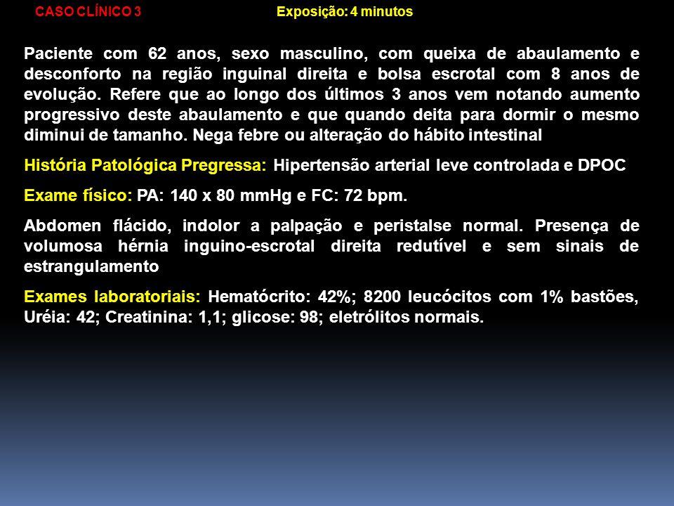 Exame físico: PA: 140 x 80 mmHg e FC: 72 bpm.