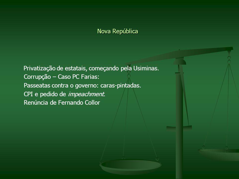 Nova República Privatização de estatais, começando pela Usiminas. Corrupção – Caso PC Farias: Passeatas contra o governo: caras-pintadas.