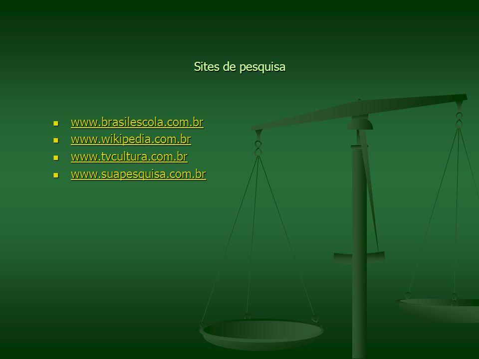 Sites de pesquisa www.brasilescola.com.br. www.wikipedia.com.br.