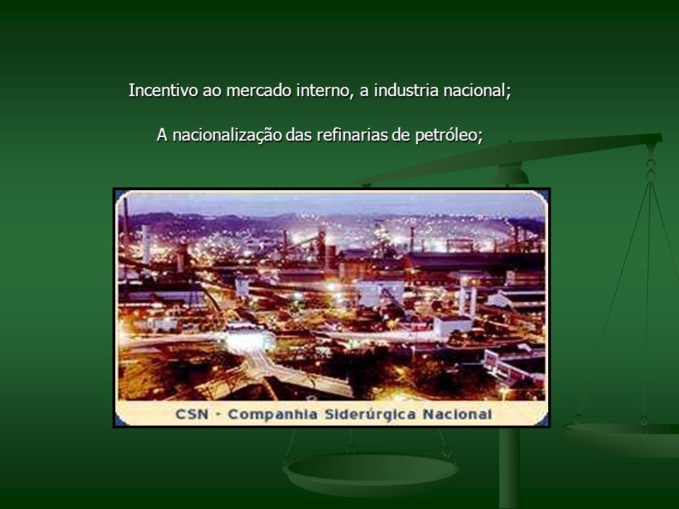 Incentivo ao mercado interno, a industria nacional;