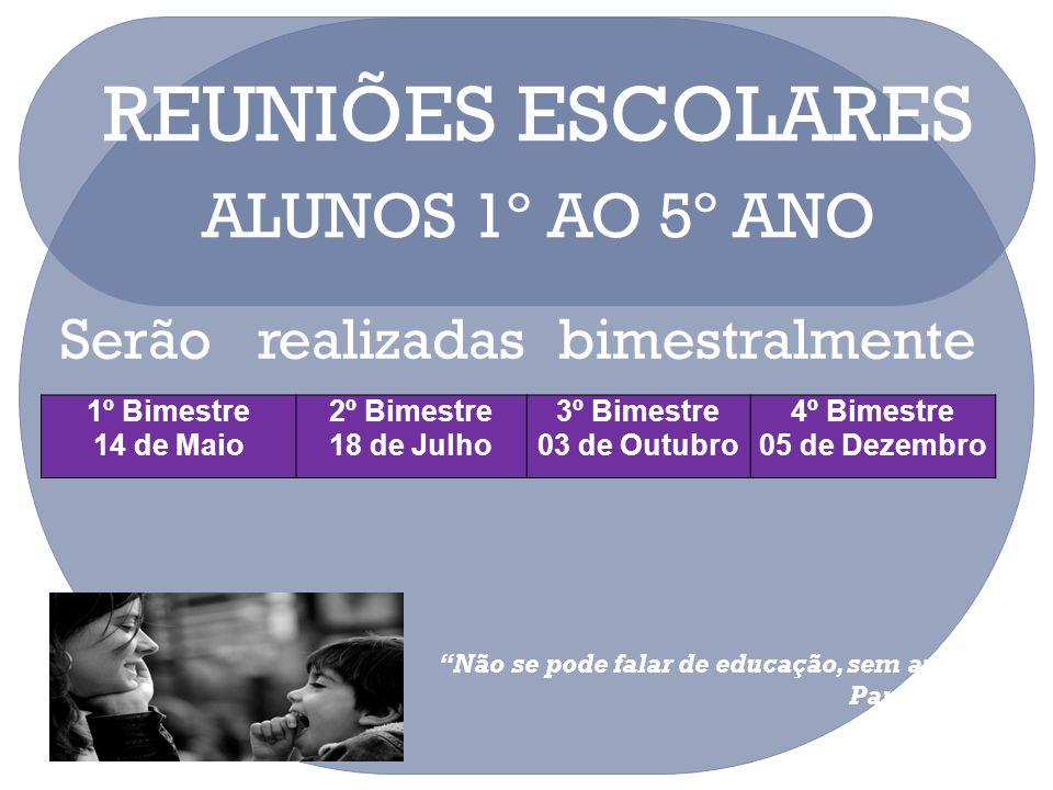 REUNIÕES ESCOLARES ALUNOS 1º AO 5º ANO Serão realizadas bimestralmente