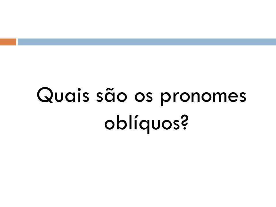 Quais são os pronomes oblíquos