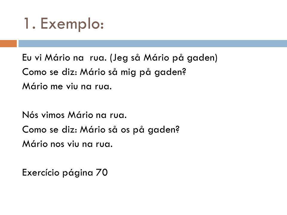 1. Exemplo: Eu vi Mário na rua. (Jeg så Mário på gaden)