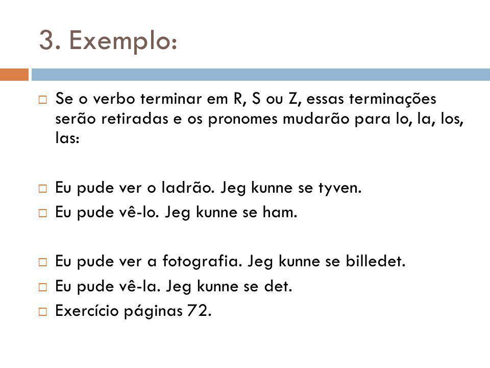 3. Exemplo: Se o verbo terminar em R, S ou Z, essas terminações serão retiradas e os pronomes mudarão para lo, la, los, las: