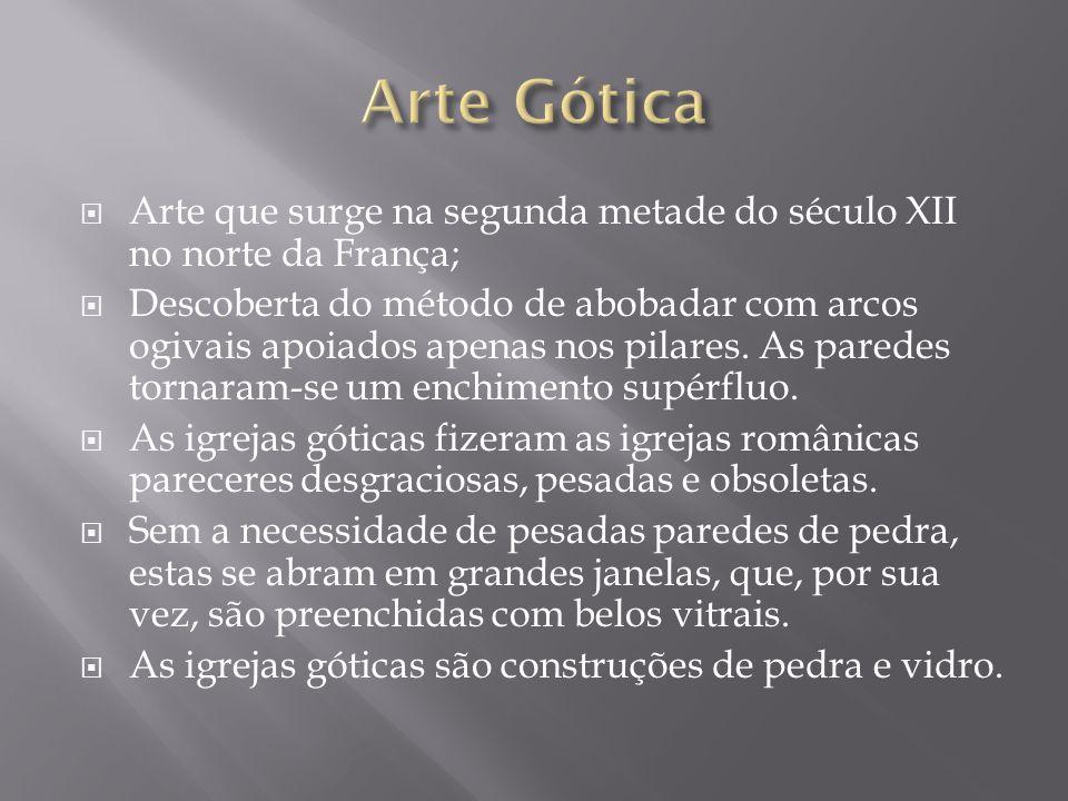 Arte Gótica Arte que surge na segunda metade do século XII no norte da França;