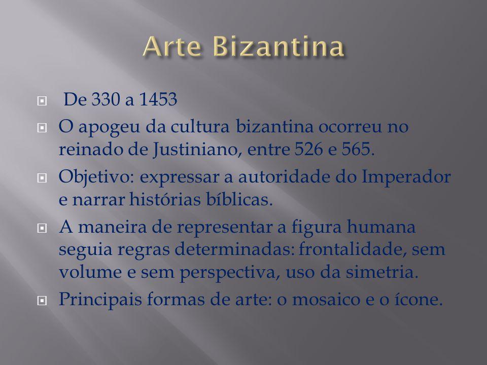 Arte Bizantina De 330 a 1453. O apogeu da cultura bizantina ocorreu no reinado de Justiniano, entre 526 e 565.