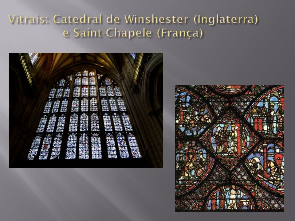 Vitrais: Catedral de Winshester (Inglaterra) e Saint-Chapele (França)