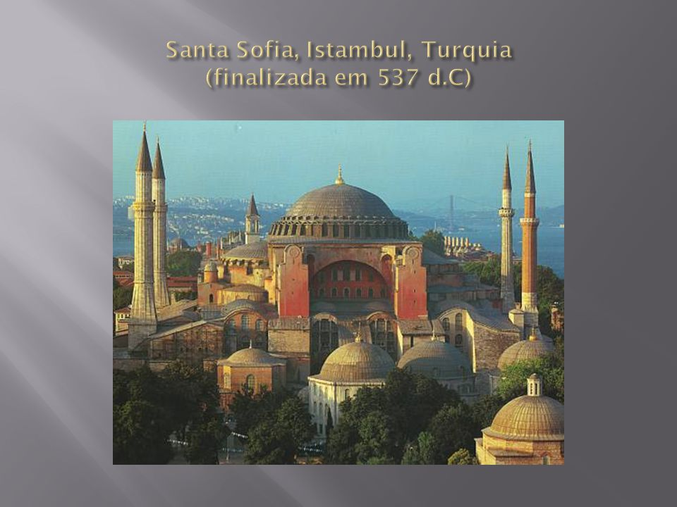 Santa Sofia, Istambul, Turquia (finalizada em 537 d.C)