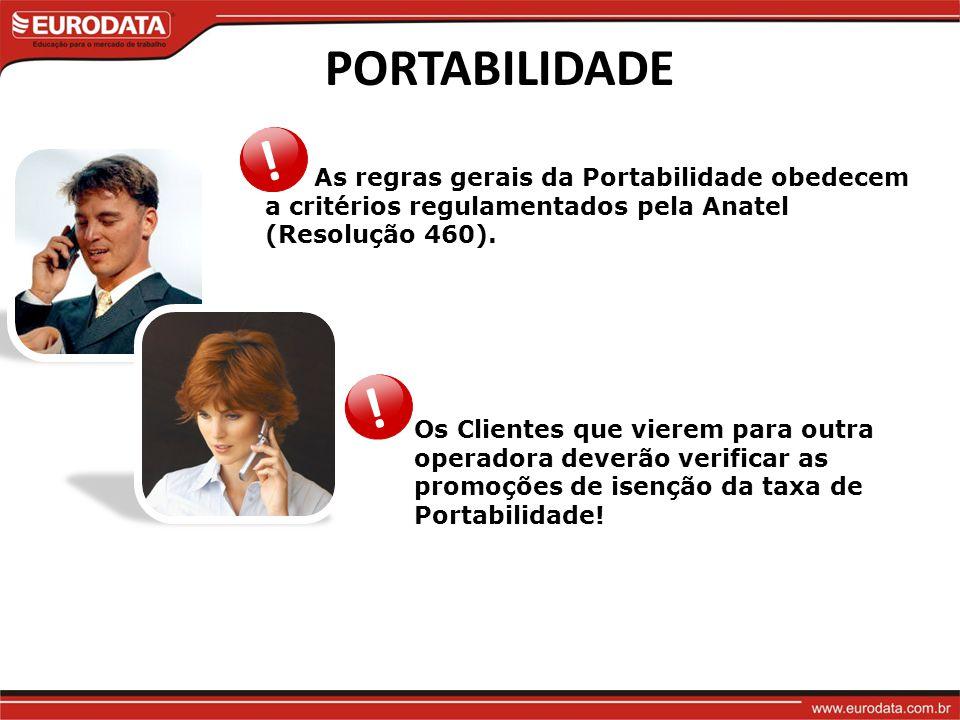 PORTABILIDADE ! As regras gerais da Portabilidade obedecem a critérios regulamentados pela Anatel (Resolução 460).