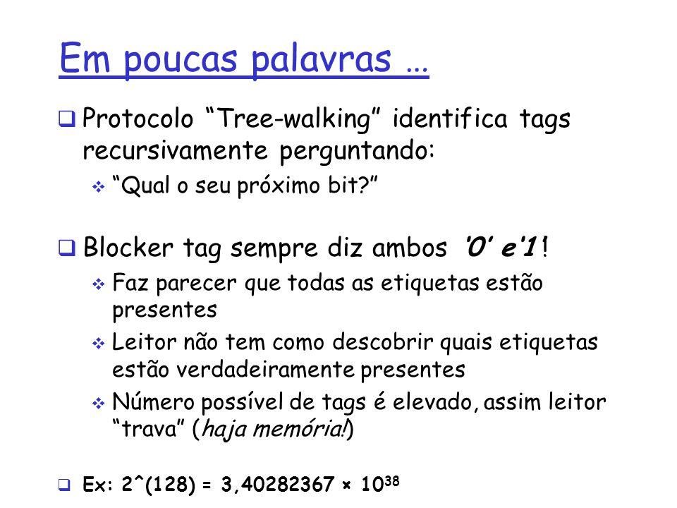 Em poucas palavras … Protocolo Tree-walking identifica tags recursivamente perguntando: Qual o seu próximo bit