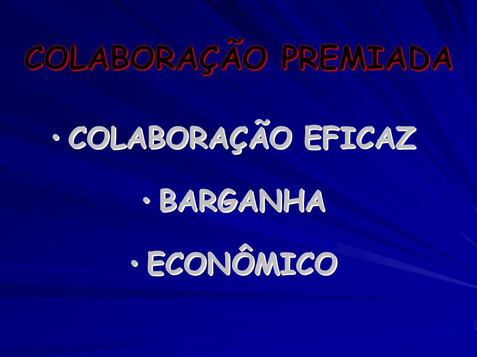 COLABORAÇÃO PREMIADA COLABORAÇÃO EFICAZ BARGANHA ECONÔMICO