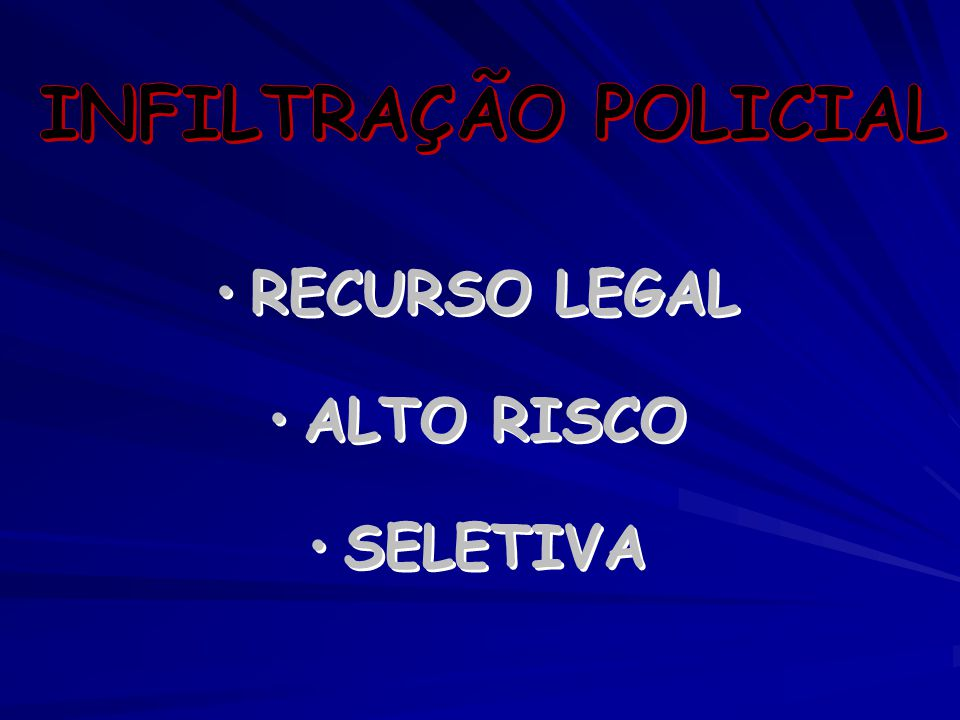 INFILTRAÇÃO POLICIAL RECURSO LEGAL ALTO RISCO SELETIVA