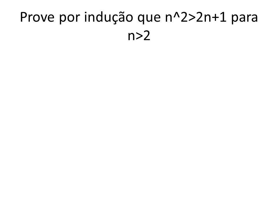 Prove por indução que n^2>2n+1 para n>2