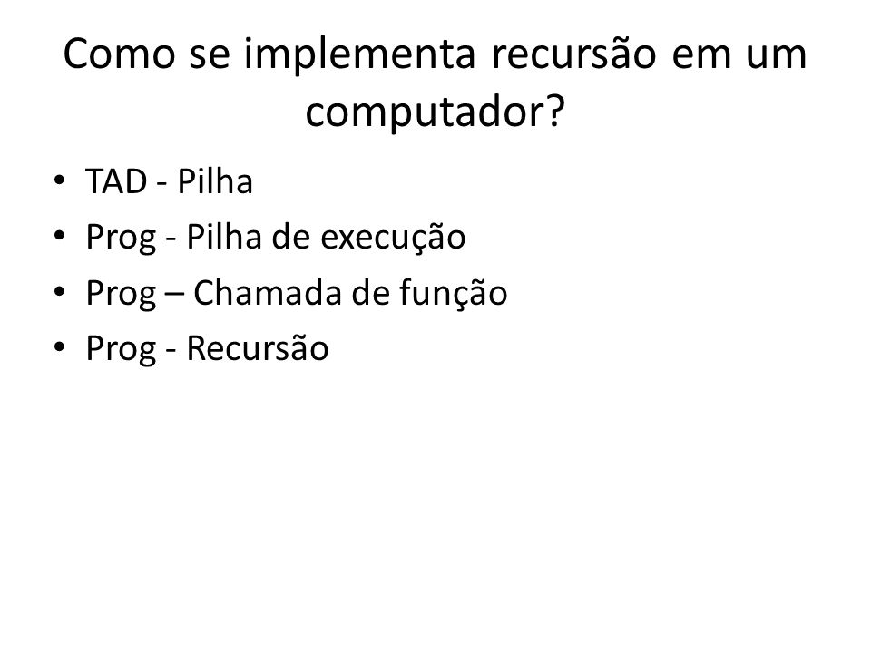 Como se implementa recursão em um computador