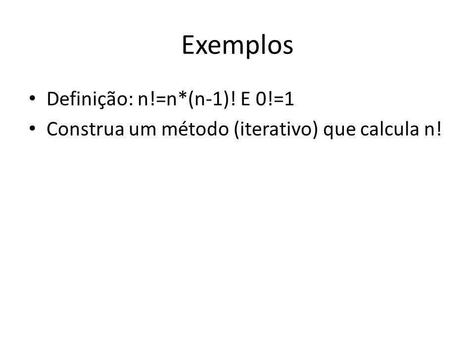 Exemplos Definição: n!=n*(n-1)! E 0!=1