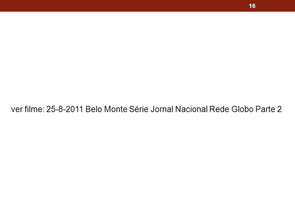 ver filme: 25-8-2011 Belo Monte Série Jornal Nacional Rede Globo Parte 2