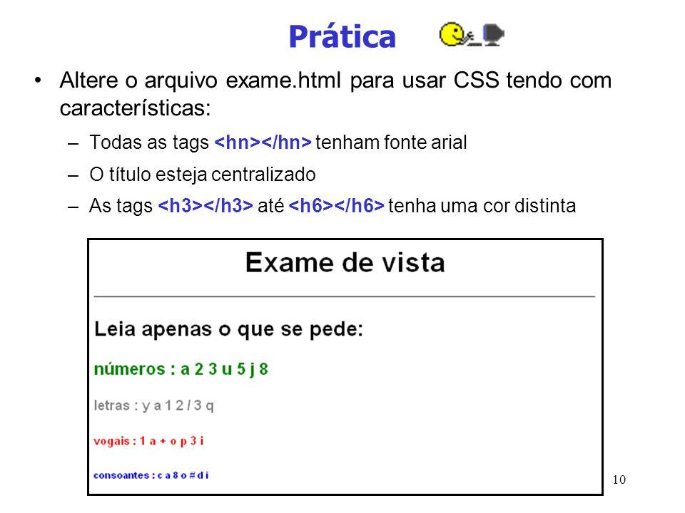 Prática Altere o arquivo exame.html para usar CSS tendo com características: Todas as tags <hn></hn> tenham fonte arial.