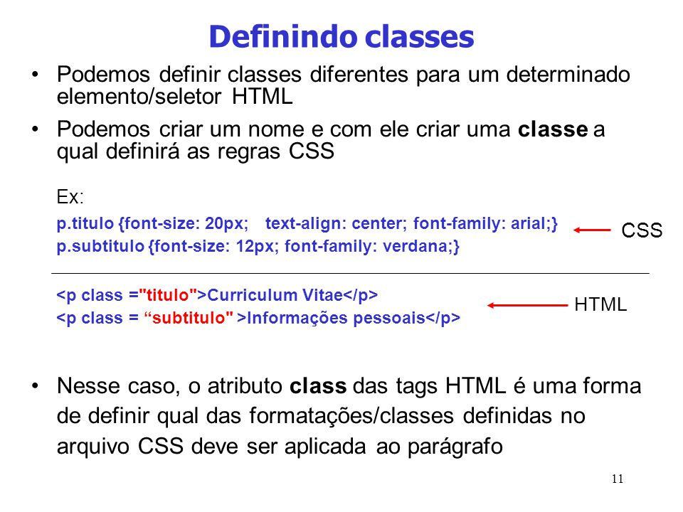 Definindo classes Podemos definir classes diferentes para um determinado elemento/seletor HTML.