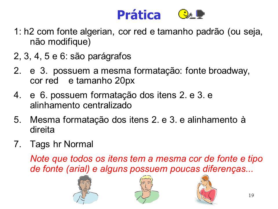 Prática 1: h2 com fonte algerian, cor red e tamanho padrão (ou seja, não modifique) 2, 3, 4, 5 e 6: são parágrafos.
