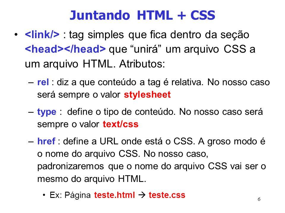 Juntando HTML + CSS <link/> : tag simples que fica dentro da seção <head></head> que unirá um arquivo CSS a um arquivo HTML. Atributos: